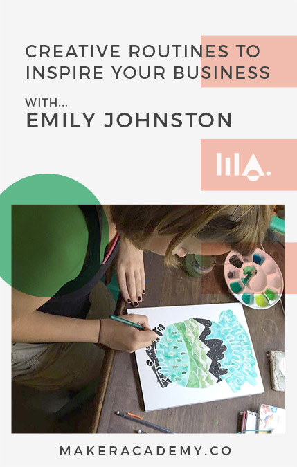 Maker Academy Creative Routines with Emily Johnson If you're a creative entrepreneur, blogger, business owner you're not going to want to miss this article. Click to read!