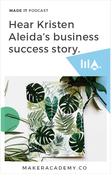 Hear Kristen Aledia's business success story. Made It by Maker Academy a podcast that helps you build and grow your business. We share inspiration, online marketing, online business and conversations with clever creatives.