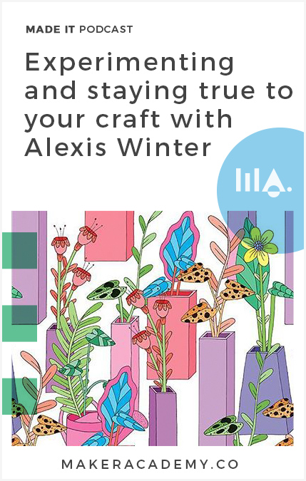 Hear Alexis Winter's Handmade business success story. Made It by Maker Academy a podcast that helps you build and grow your business. We share inspiration, online marketing, online business and conversations with clever creatives.