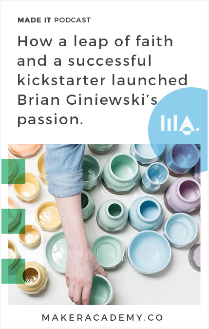 For Brian Giniewski and his wife Krista, a leap of faith into starting their business and a Kickstarter campaign really paid off. Made It by Maker Academy a podcast that helps you build and grow your business. We share inspiration, online marketing, online business and conversations with clever creatives.