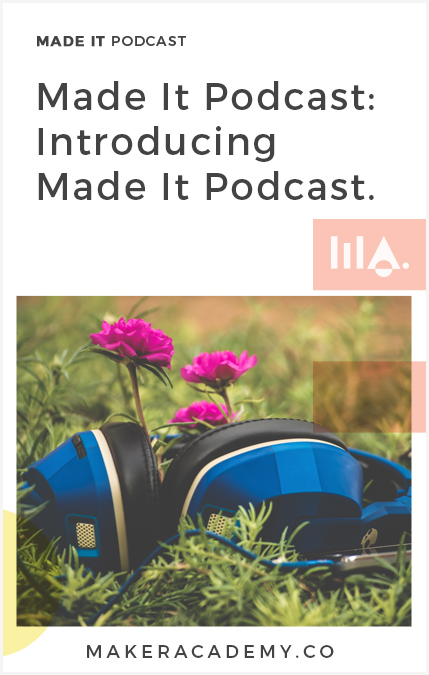 Made It by Maker Academy a podcast that helps you build and grow your business. We share inspiration, online marketing, online business and conversations with clever creatives.