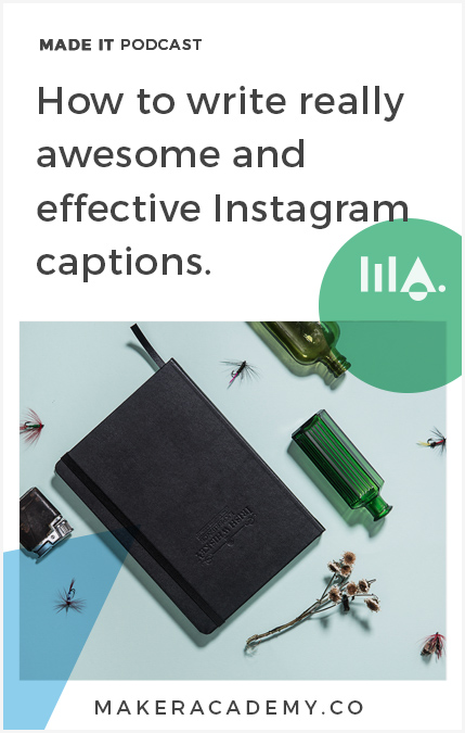 How to write really awesome and effective Instagram captions. Made It by Maker Academy a podcast that helps you build and grow your business. We share inspiration, online marketing, online business and conversations with clever creatives.