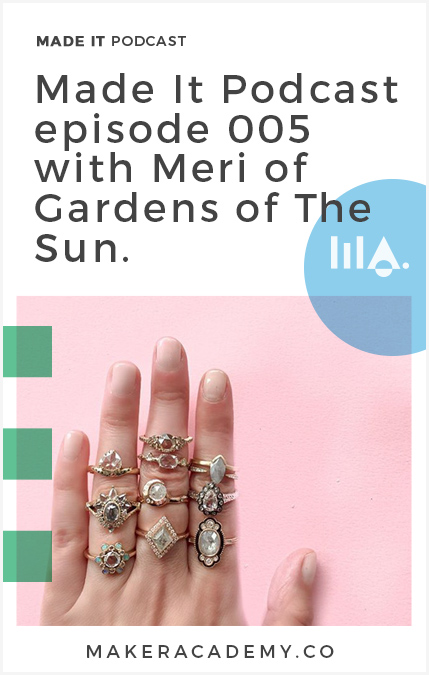 Hear Meri from Gardens of the Sun entrepreneur story. Made It by Maker Academy a podcast that helps you build and grow your business. We share inspiration, online marketing, online business and conversations with clever creatives.