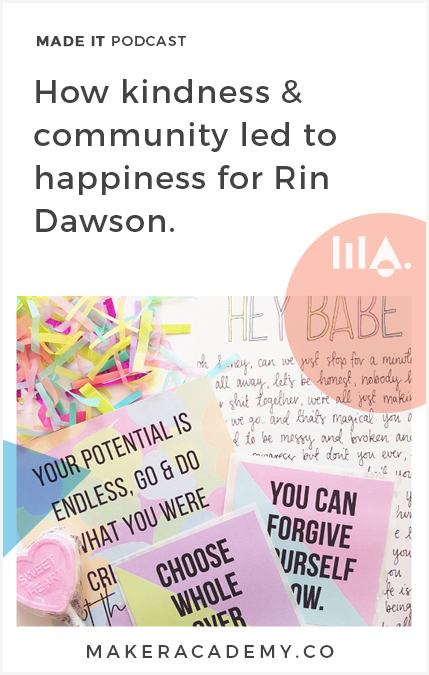 In this episode of Made It we speak with Rin Dawson, the social artist behind Papered Thoughts about finding community, connection and the importance of being kind when building a business.