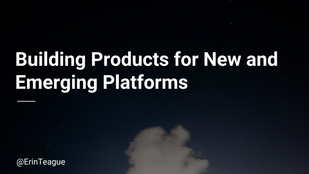 Erin Teague: Building products for new & emerging platforms