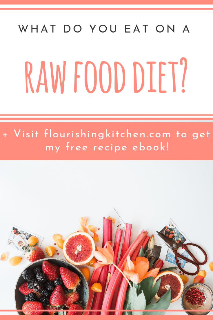 """what is a raw food diet, data-pin-description=""""If you're curious about trying more plant-based wholefoods recipes or how to go raw, checkout what people eat on a raw food diet and some of the reported benefits here. #FlourishingKitchen #RawFoodDiet #HowToGoRaw #PlantBased WholeFoodsRecipes"""""""
