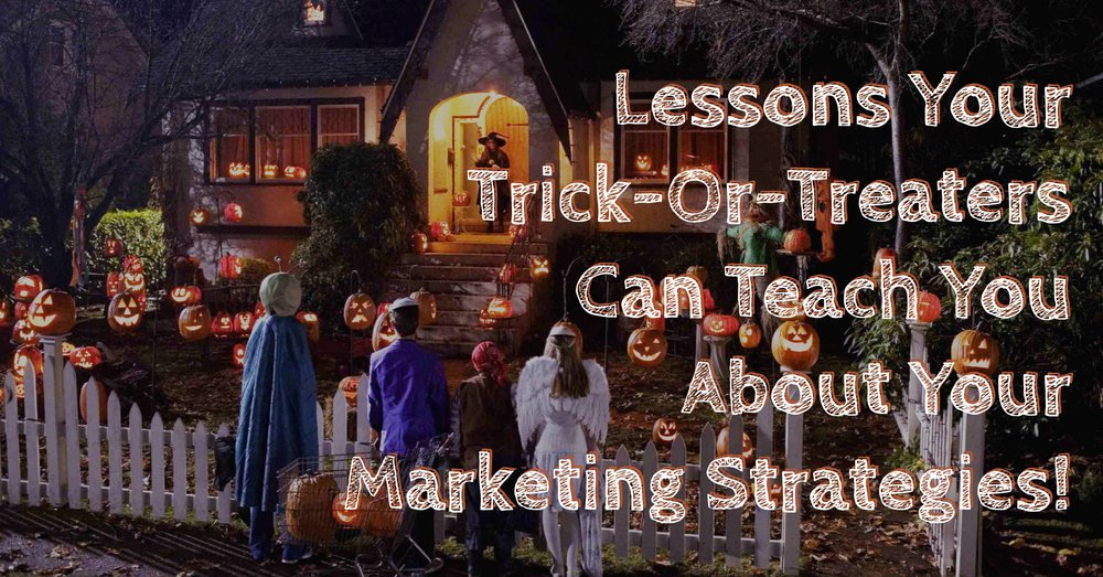 Lessons Your Trick-Or-Treaters Can Teach You About Your Marketing Strategies!