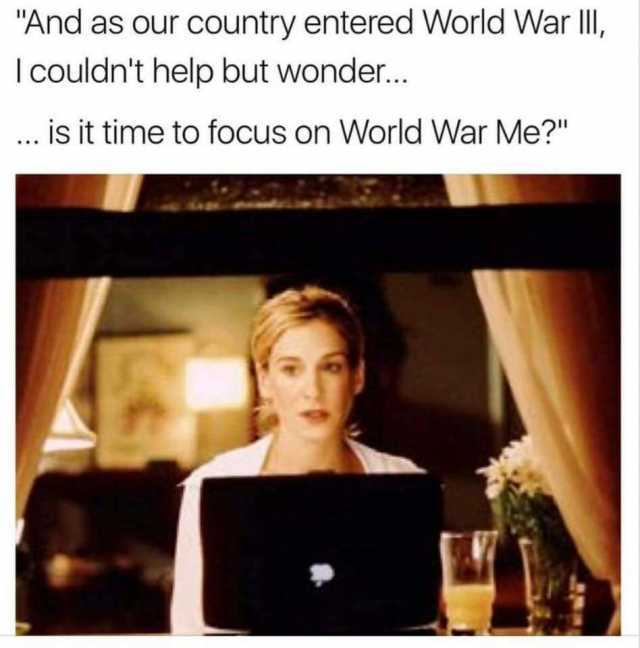 and-as-our-country-entered-world-war-ili-i-couldnt-help-but-wonder-is-it-time-to-focus-on-world-war-me-ZDtNf.jpg