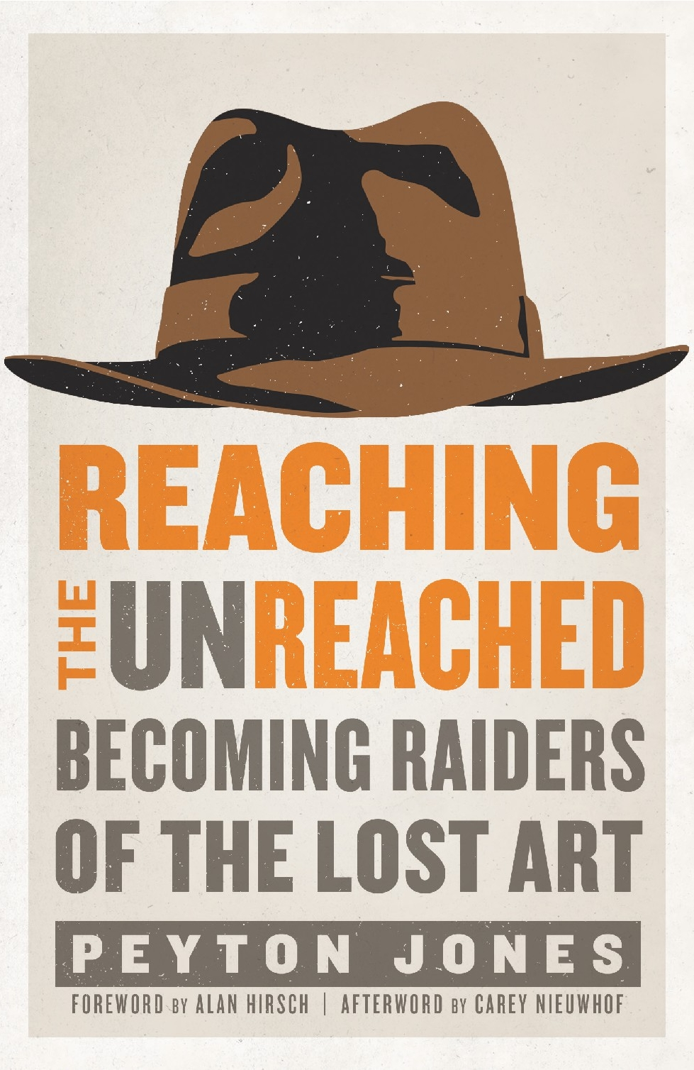 REACHING THE UNREACHED: Becoming Raiders Of The Lost Art  By Peyton Jones