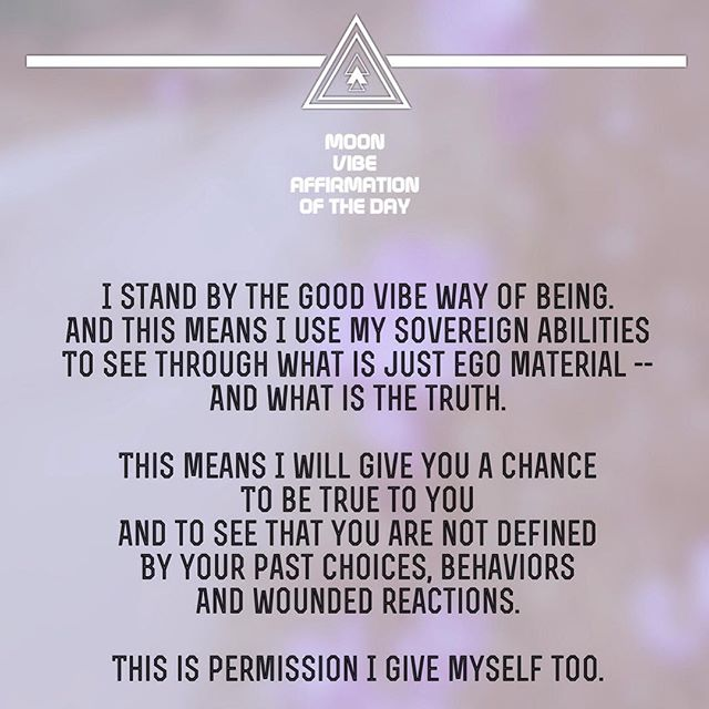 AFFIRMATION of the day:  I stand by the good vibe way of being. And this means I use my sovereign abilities To see through what is just ego material -- And what is the truth.  This means I will give you a chance To be true to you And to see that you are not defined By your past choices, behaviors And wounded reactions.  This is permission I give myself too.  #moonvibe #moonvibeguide #astrology #ascension #aquariusnation #rainbowtribe #lightworkers