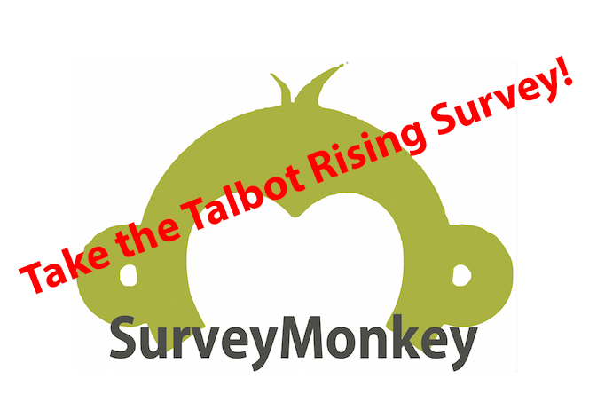 Take the Talbot Rising Survey to help us chart the coming months! More info and link below.