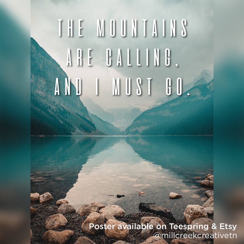 The Mountains Are Calling And I Must Go | Digital Print + Poster | Mill Creek Creative