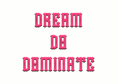 Dream. Do. Dominate.