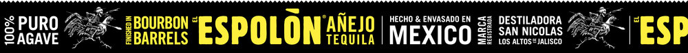Espolòn Tequila Añejo label: Hecho & Envasado en Mexico. Destiladora San Nicholas, Arandas, Jalisco.