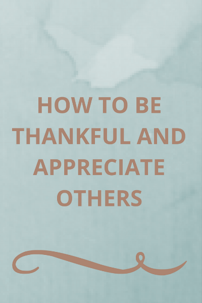 how-to-learn-to-be-thankful-and-appreciate-others