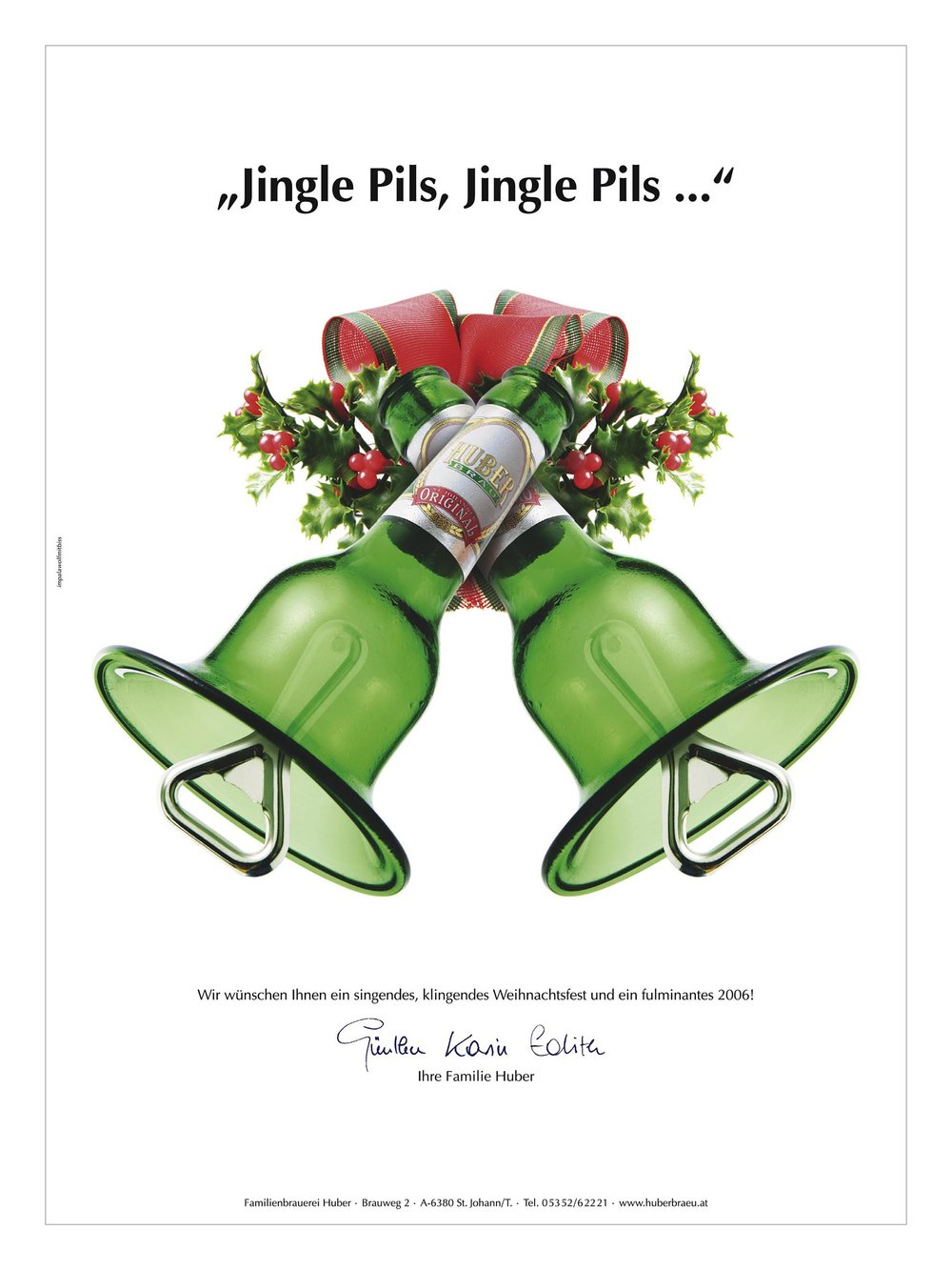 2006:Tirolissimo für beste Werbekampagne     Kunde: Huber Bräu, Agentur:IWMB