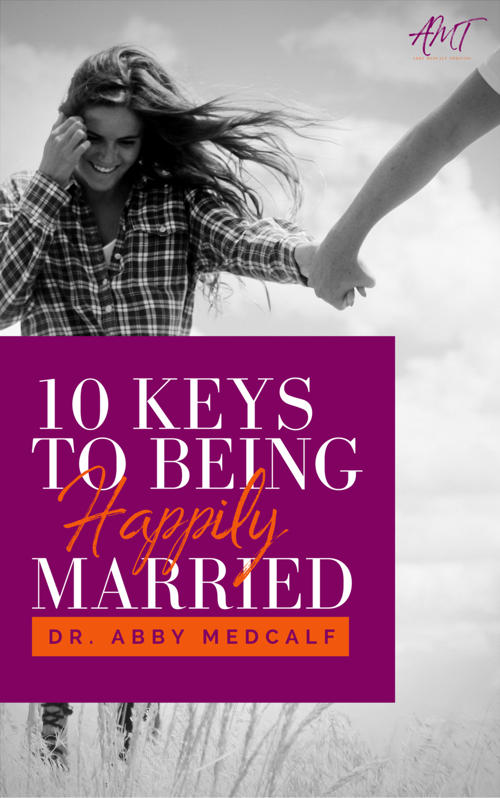 10 Keys to Being Happily Married by Dr. Abby Medcalf