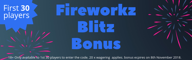 Enter bonus code SPARKLER for a £3 FIREWORKZ BLITZ BONUS - first 30 players only