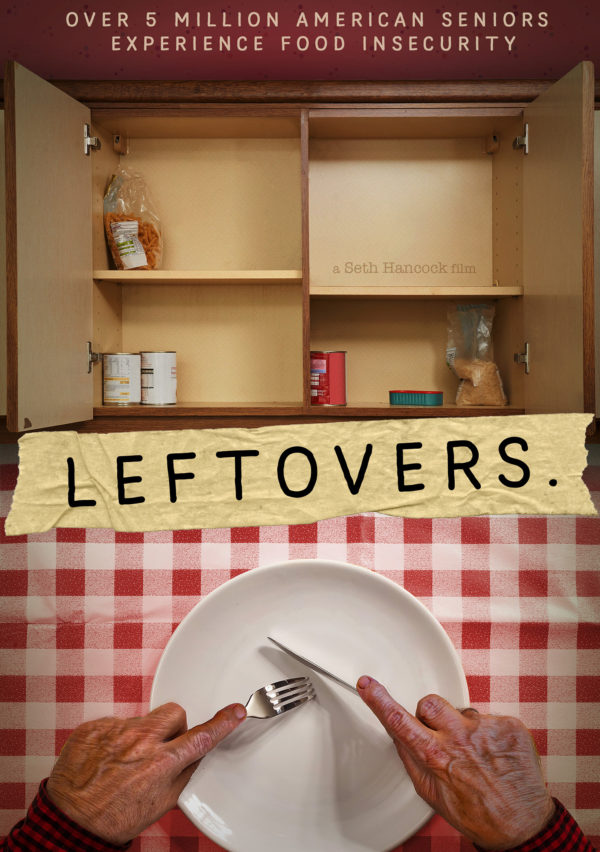 Leftovers   The documentary Leftovers is about a journey across the country to understand why senior citizens are the fastest growing group of people going hungry in America. This journey will change your thinking about aging.
