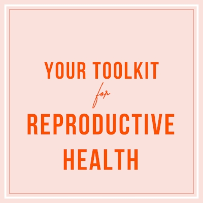 Your Toolkit for Reproductive Health