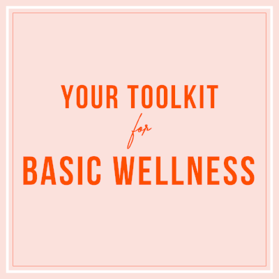 Your Toolkit for Basic Wellness