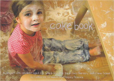 Cake book  – a project working with children and artists deconstructing the process of baking through the eyes of 2-4 year olds at Little Barn Owls Nursery. This book is currently out of stock but copies can be ordered on request.  Copies are £12.50 including postage. Please order by emailing  info@littlebarnowls.co.uk