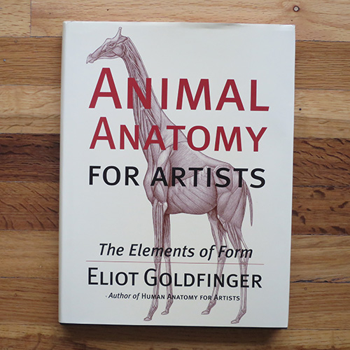 Animal Anatomy for Artists: The Elements of Form - Eliot Goldfinger