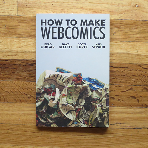 How to Make Webcomics - Brad Guigar, Dave Kellett, Scott Kurtz, kris Straub