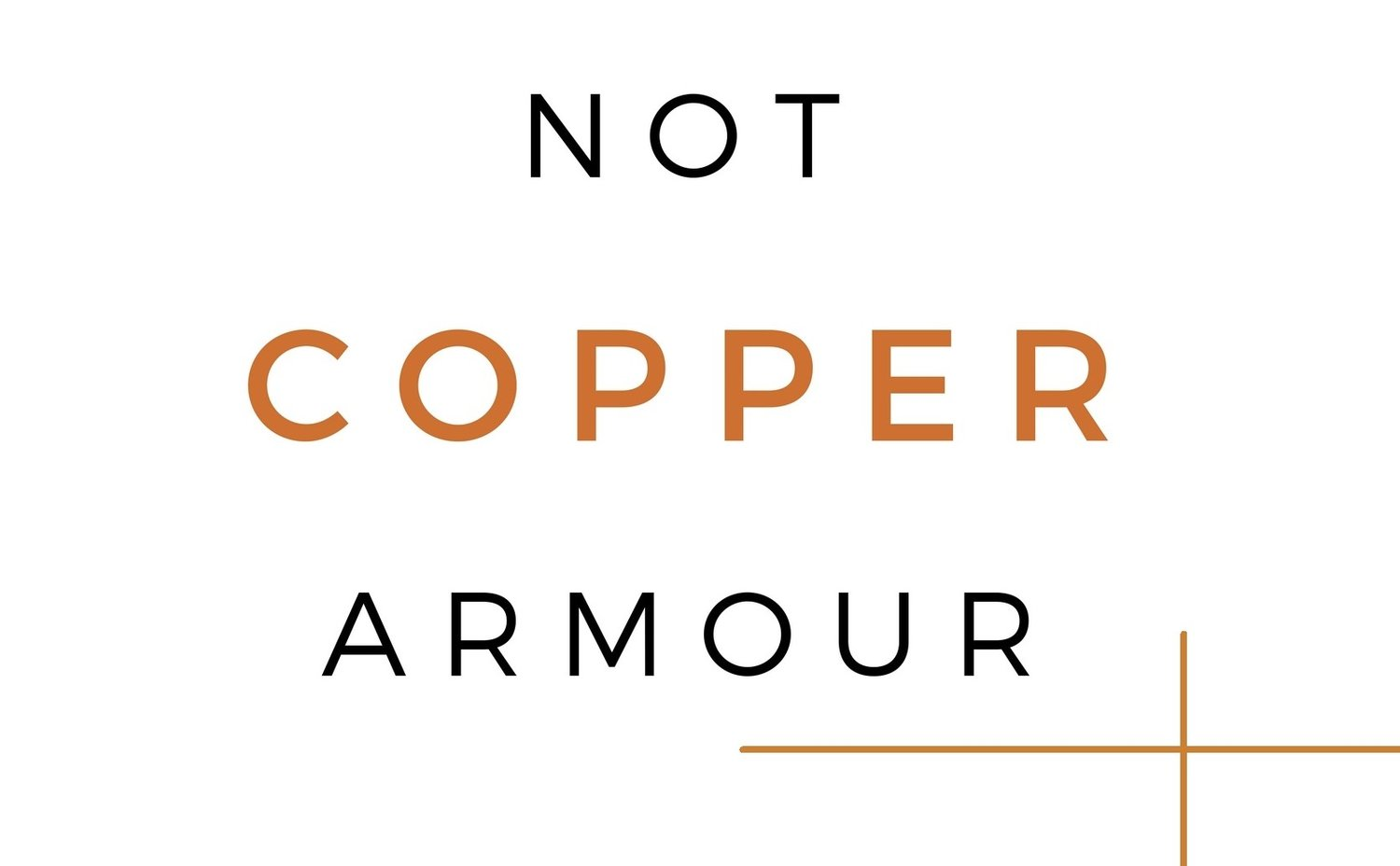 Not Copper Armour
