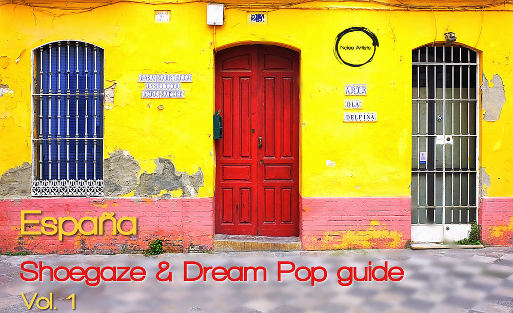 80e9408d4fe España, Spanish Shoegaze & Dream Pop guide, Vol. 1 — Noise Artists