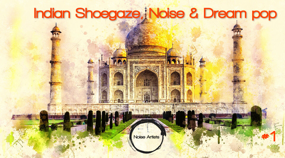 c119f4c48c7 Indian Shoegaze, Noise & Dream pop guide, volume 1 — Noise Artists