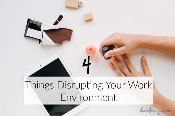 4 Things Disrupting Work Environment
