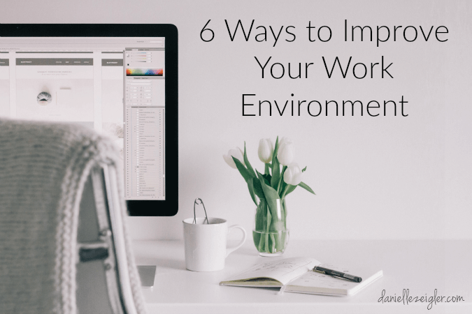 6 Ways to Improve Your Work Environment