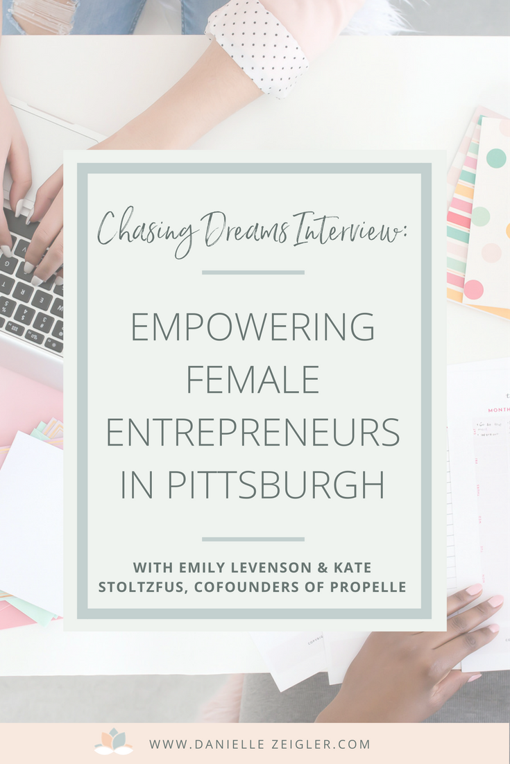 Chasing Dreams Interview: Empowering Female Entrepreneurs in Pittsburgh with emily levenson & Kate Stoltzfus, cofounders of propelle