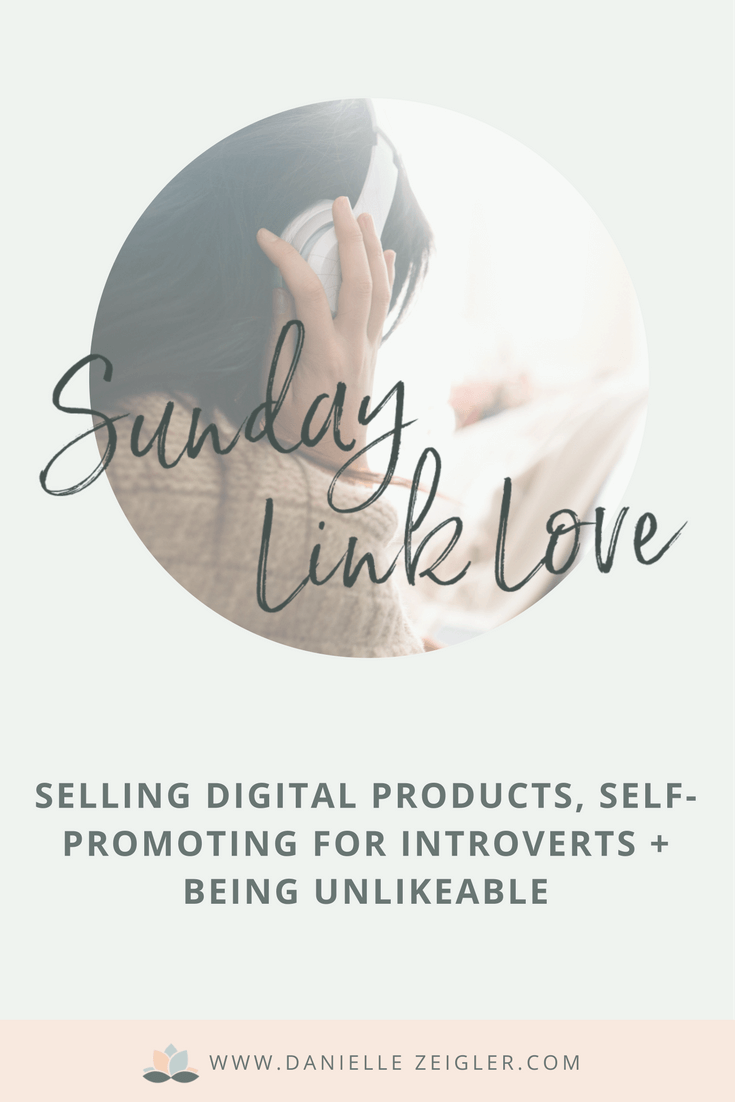 Selling Digital Products, Self-Promoting for Introverts + Being Unlikeable