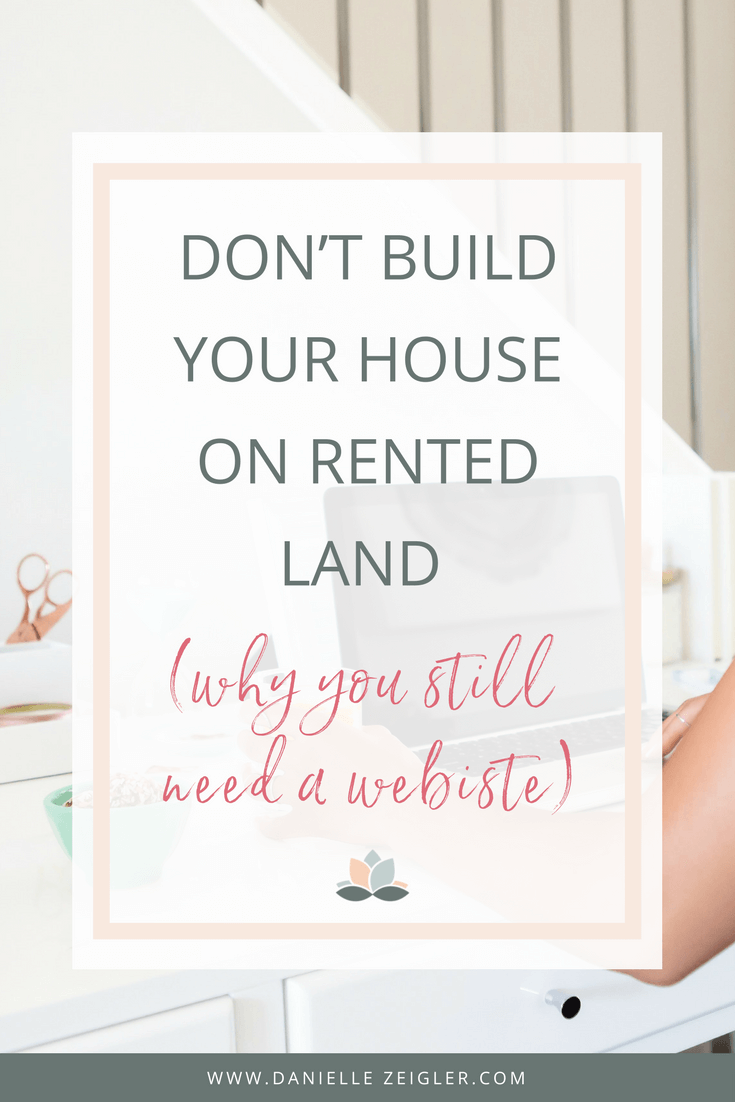 Don't build your house on rented land - Why you still need a website