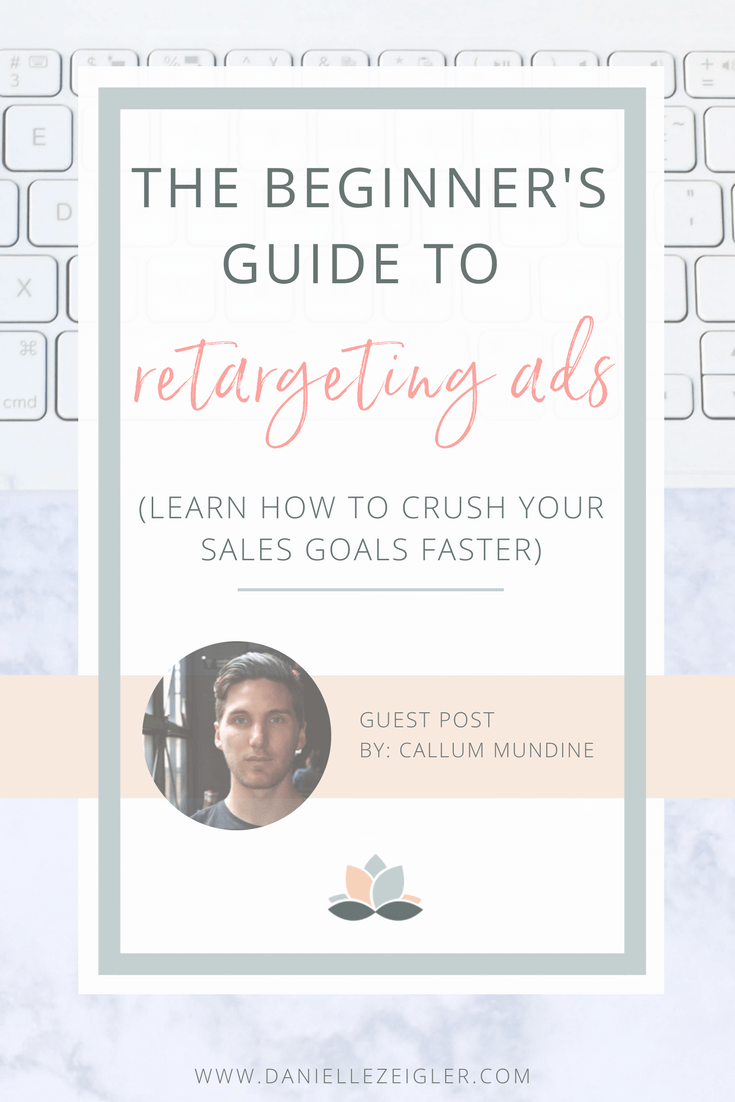 The beginner's guide to retargeting ads to crush sales goals faster