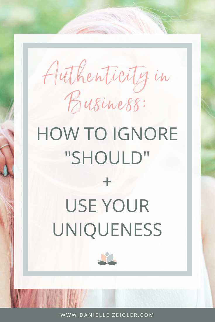 authenticity in business: how to ignore should and use your uniqueness to stand out