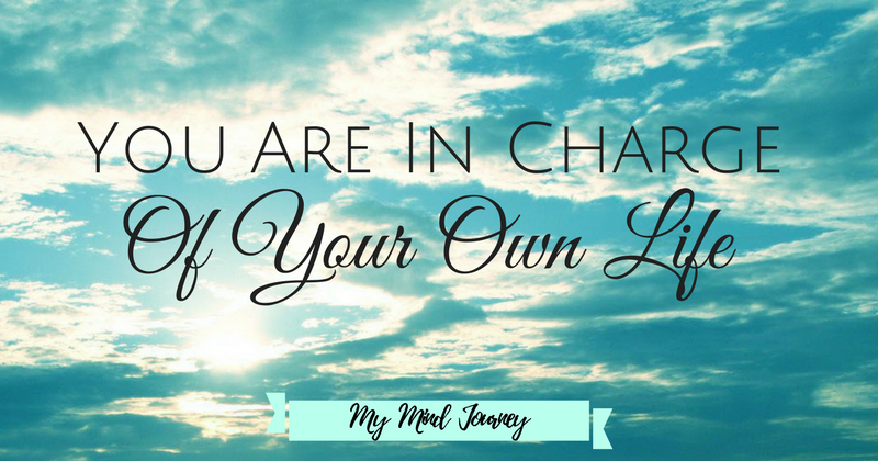 You Are in Charge of Your own Life