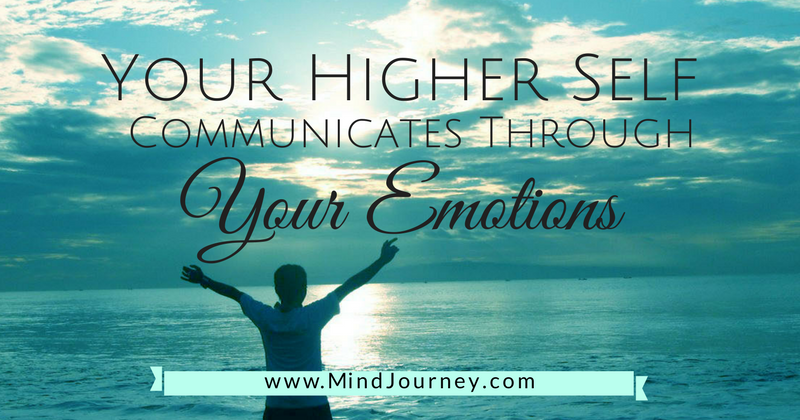 Your higher self communicates with emotions