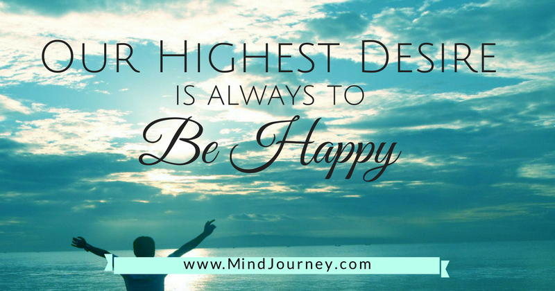 Our highest desire is to be happy