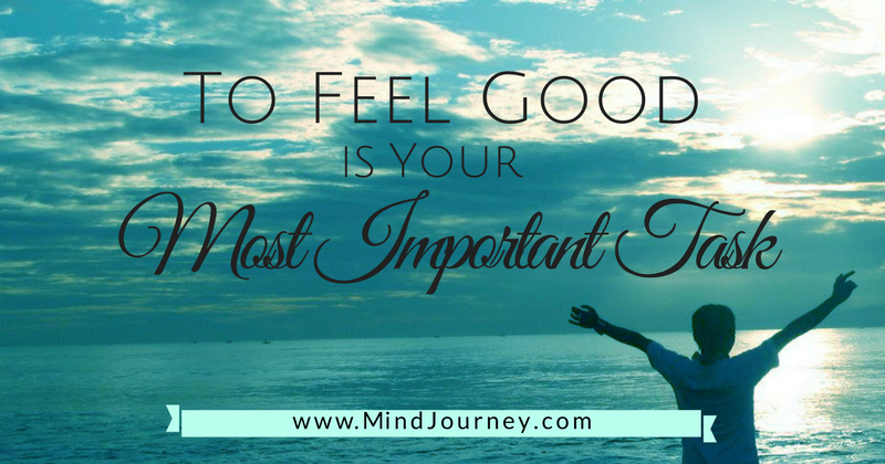 To feel good is your important task