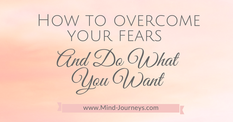 How to overcome your fear and do what you want