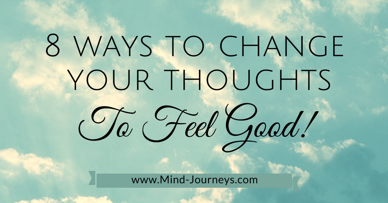 8 ways to change your thoughts to feel good.