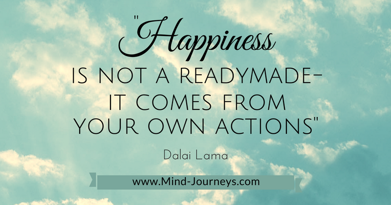 Dalai Lama- Happiness is not readymade- it comes from your own actions.