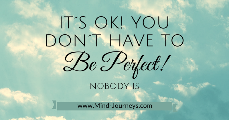 It´s ok! You don´t have to be perfect.