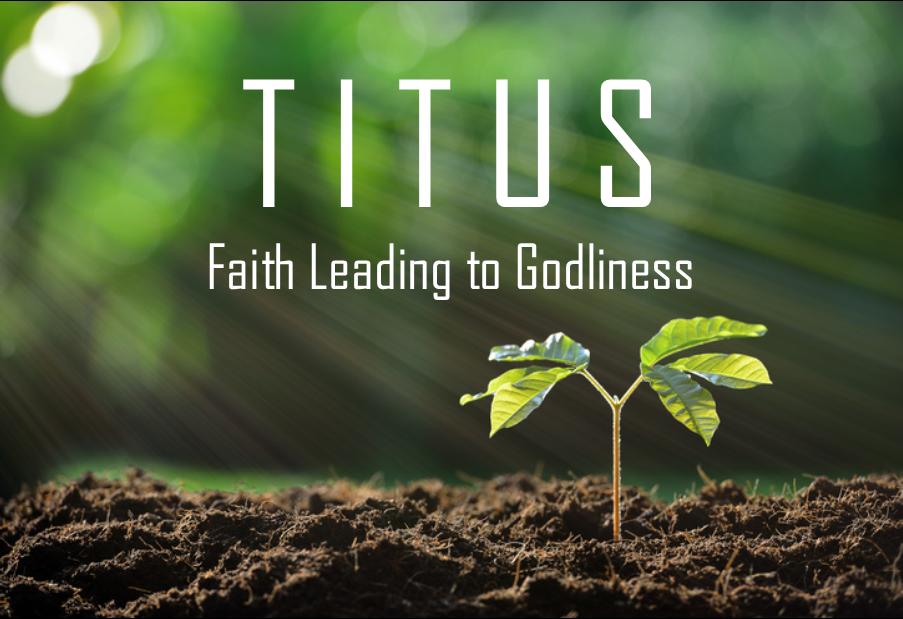 TITUS: FAITH LEADING TO GODLINESS