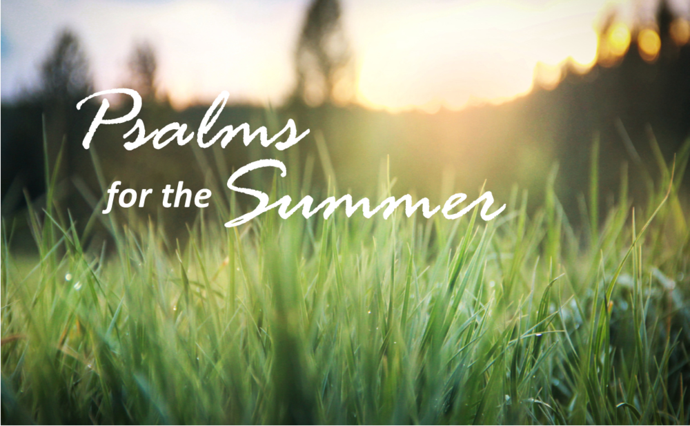 PSALMS FOR THE SUMMER 2017