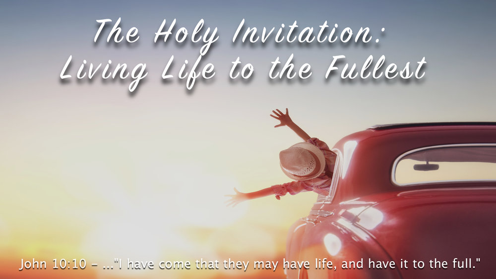 THE HOLY INVITATION: LIVING LIFE TO THE FULLEST