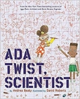 "Ada Twist, Scientist  by Andrea Beaty, Ages 5 & Up, purchase it    here    Looking for a book about science, girl power, and perseverance? Look no further than Andrea Beaty's Ada Twist, Scientist! Inspired by real-life scientists, this book emphasizes the importance of asking ""why?""."